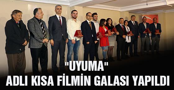 """""""UYUMA"""" ADLI KISA FİLMİN GALASI YAPILDI"""