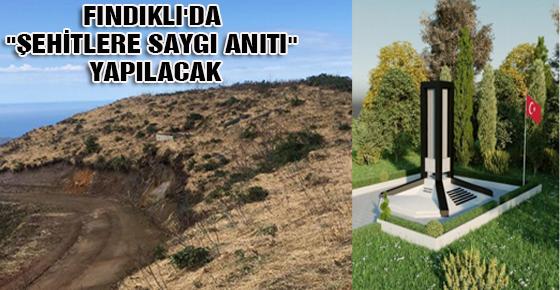 """FINDIKLI'DA """"ŞEHİTLERE SAYGI ANITI"""" YAPILACAK"""