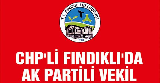 CHP'Lİ FINDIKLI'DA AK PARTİLİ VEKİL