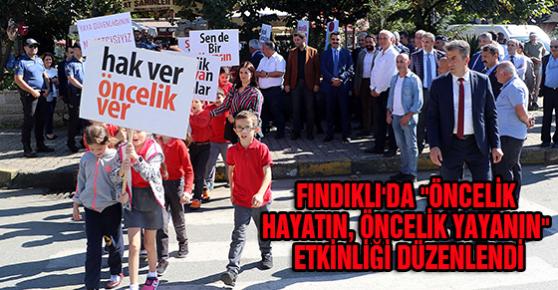 """FINDIKLI'DA """"ÖNCELİK HAYATIN, ÖNCELİK YAYANIN"""" ETKİNLİĞİ DÜZENLENDİ"""