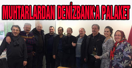 MUHTARLARDAN DENİZBANK'A PALAKET