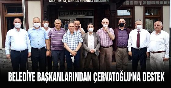 BELEDİYE BAŞKANLARINDAN ÇERVATOĞLU'NA DESTEK