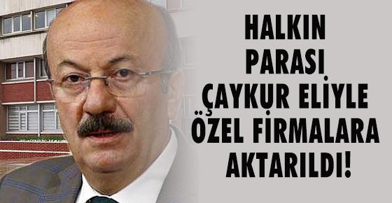 HALKIN PARASI ÇAYKUR ELİYLE ÖZEL FİRMALARA AKTARILDI!
