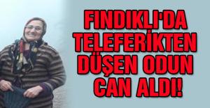 FINDIKLI'DA TELEFERİKTEN DÜŞEN ODUN CAN ALDI