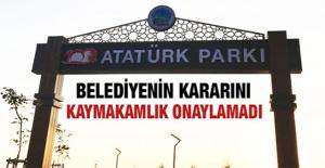 BELEDİYENİN KARARINI KAYMAKAMLIK...