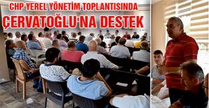 CHP YEREL YÖNETİM TOPLANTISINDA ÇERVATOĞLU'NA DESTEK