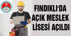 FINDIKLI'DA AÇIK MESLEK LİSESİ AÇILDI