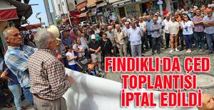 FINDIKLI'DA ÇED  TOPLANTISI İPTAL EDİLDİ