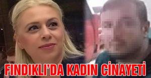 FINDIKLIDA KADIN CİNAYETİ