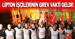 LİPTON İŞÇİLERİNİN GREV VAKTİ GELDİ!