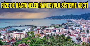 RİZE'DE HASTANELER RANDEVULU SİSTEME...
