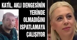 KATİL, AKLI DENGESİNİN YERİNDE...