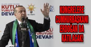 KONGRELERE  CUMHURBAŞKANI  ERDOĞAN DA  KATILACAK!