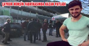 ÇAYKUR HEMŞİN FABRİKASINDA KAZAN PATLADI