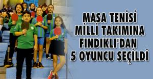 MASA TENİSİ MİLLİ TAKIMINA FINDIKLI'DAN 5 OYUNCU SEÇİLDİ